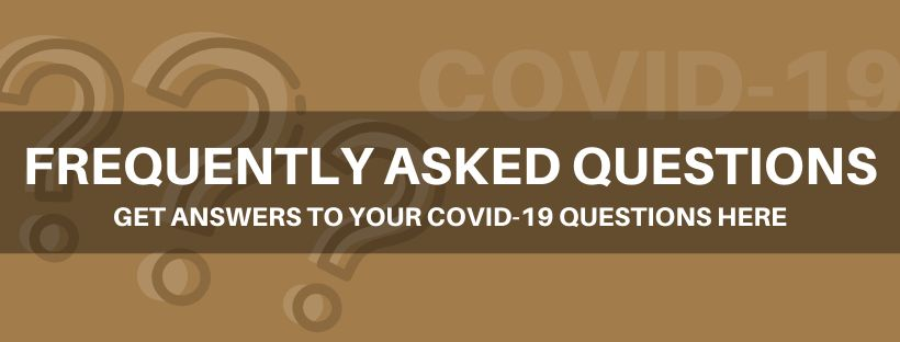 Frequently Asked Questions - Click here to get answers to your COVID-19 questions